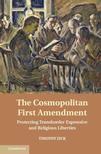 The Cosmopolitan First Amendment: Protecting Transborder Expressive and Religious Liberties (Hardback)