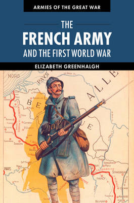 The French Army and the First World War - Armies of the Great War (Hardback)