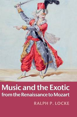 Music and the Exotic from the Renaissance to Mozart (Hardback)