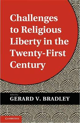 Challenges to Religious Liberty in the Twenty-First Century (Hardback)