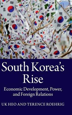 South Korea's Rise: Economic Development, Power, and Foreign Relations (Hardback)