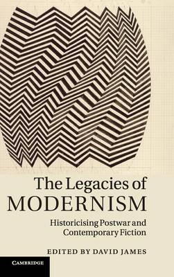 The Legacies of Modernism: Historicising Postwar and Contemporary Fiction (Hardback)