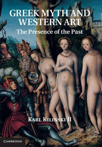 Greek Myth and Western Art: The Presence of the Past (Hardback)