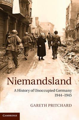 Niemandsland: A History of Unoccupied Germany, 1944-1945 (Hardback)