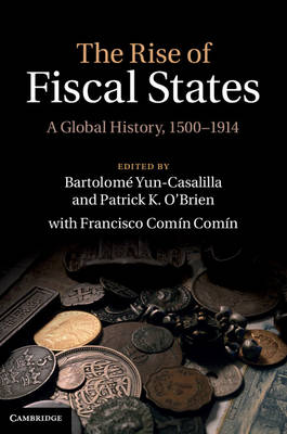 The Rise of Fiscal States: A Global History, 1500-1914 (Hardback)