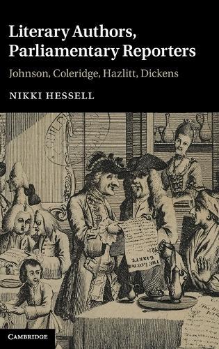 Literary Authors, Parliamentary Reporters: Johnson, Coleridge, Hazlitt, Dickens (Hardback)