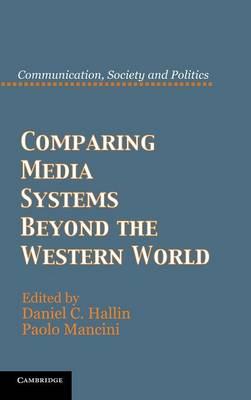 Comparing Media Systems Beyond the Western World - Communication, Society and Politics (Hardback)