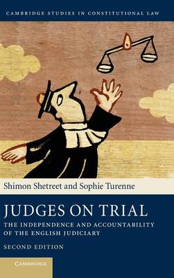 Judges on Trial: The Independence and Accountability of the English Judiciary - Cambridge Studies in Constitutional Law 8 (Hardback)