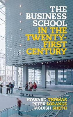 The Business School in the Twenty-First Century: Emergent Challenges and New Business Models (Hardback)