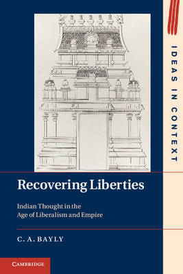 Recovering Liberties: Indian Thought in the Age of Liberalism and Empire - Ideas in Context 100 (Hardback)