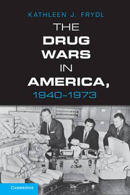 The Drug Wars in America, 1940-1973 (Hardback)