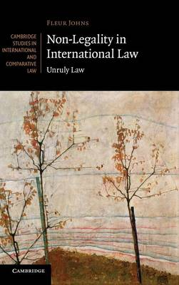 Non-Legality in International Law: Unruly Law - Cambridge Studies in International and Comparative Law (Hardback)