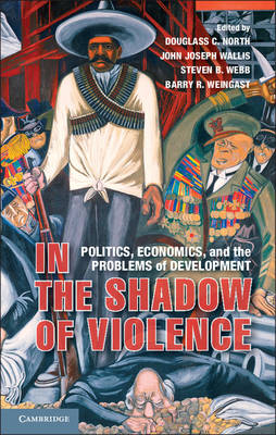 In the Shadow of Violence: Politics, Economics, and the Problems of Development (Hardback)