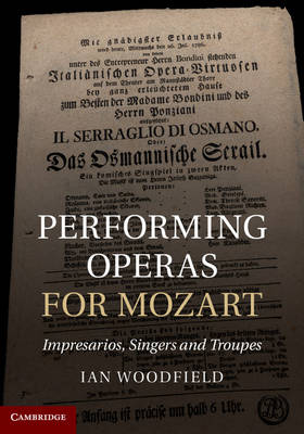 Performing Operas for Mozart: Impresarios, Singers and Troupes (Hardback)
