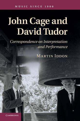 Music since 1900: John Cage and David Tudor: Correspondence on Interpretation and Performance (Hardback)