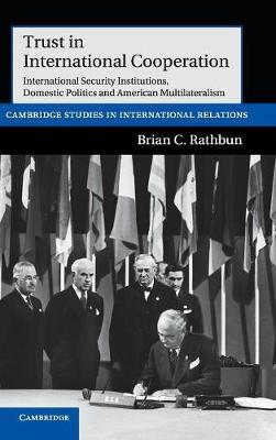 Trust in International Cooperation: International Security Institutions, Domestic Politics and American Multilateralism - Cambridge Studies in International Relations 121 (Hardback)