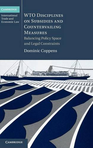 WTO Disciplines on Subsidies and Countervailing Measures: Balancing Policy Space and Legal Constraints - Cambridge International Trade and Economic Law 12 (Hardback)