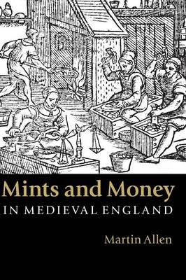 Mints and Money in Medieval England (Hardback)