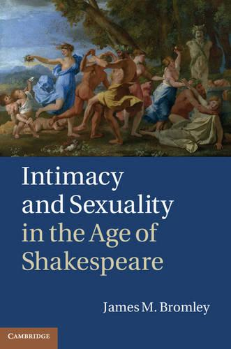 Intimacy and Sexuality in the Age of Shakespeare (Hardback)