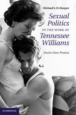 Sexual Politics in the Work of Tennessee Williams: Desire over Protest (Hardback)