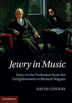 Jewry in Music: Entry to the Profession from the Enlightenment to Richard Wagner (Hardback)