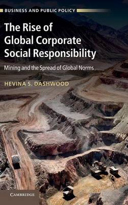 Business and Public Policy: The Rise of Global Corporate Social Responsibility: Mining and the Spread of Global Norms (Hardback)