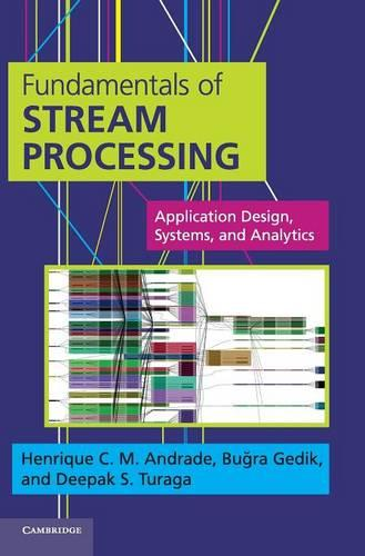 Fundamentals of Stream Processing: Application Design, Systems, and Analytics (Hardback)