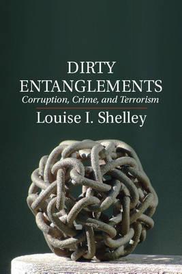 Dirty Entanglements: Corruption, Crime, and Terrorism (Hardback)