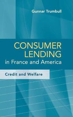 Consumer Lending in France and America: Credit and Welfare (Hardback)