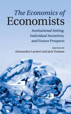 The Economics of Economists: Institutional Setting, Individual Incentives, and Future Prospects (Hardback)