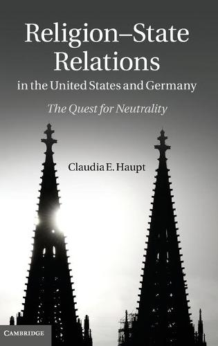 Religion-State Relations in the United States and Germany: The Quest for Neutrality (Hardback)
