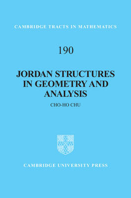 Cambridge Tracts in Mathematics: Jordan Structures in Geometry and Analysis Series Number 190 (Hardback)