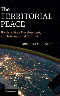 The Territorial Peace: Borders, State Development, and International Conflict (Hardback)