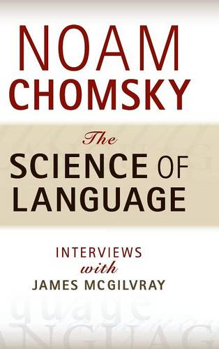 The Science of Language: Interviews with James McGilvray (Hardback)
