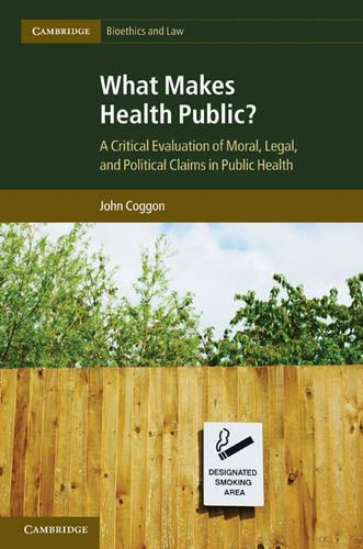 Cambridge Bioethics and Law: What Makes Health Public?: A Critical Evaluation of Moral, Legal, and Political Claims in Public Health Series Number 15 (Hardback)