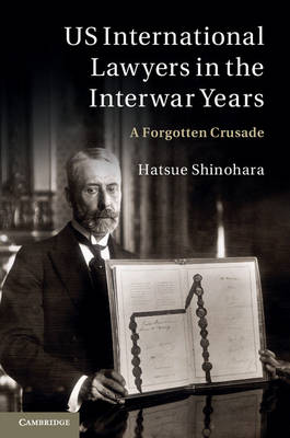 US International Lawyers in the Interwar Years: A Forgotten Crusade (Hardback)