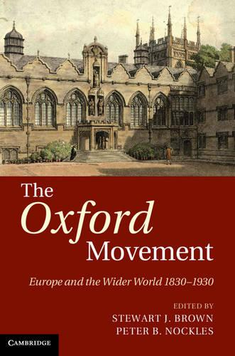 The Oxford Movement: Europe and the Wider World 1830-1930 (Hardback)