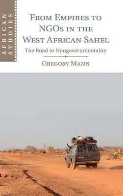 From Empires to NGOs in the West African Sahel: The Road to Nongovernmentality - African Studies 129 (Hardback)