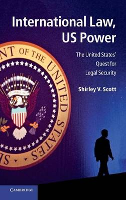 International Law, US Power: The United States' Quest for Legal Security (Hardback)