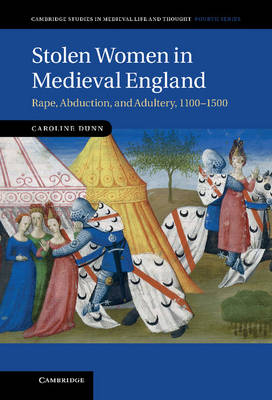 Stolen Women in Medieval England: Rape, Abduction, and Adultery, 1100-1500 - Cambridge Studies in Medieval Life and Thought: Fourth Series 87 (Hardback)
