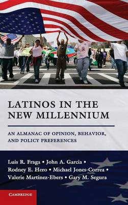Latinos in the New Millennium: An Almanac of Opinion, Behavior, and Policy Preferences (Hardback)