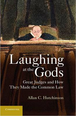 Laughing at the Gods: Great Judges and How They Made the Common Law (Hardback)