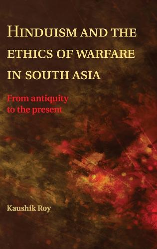 Hinduism and the Ethics of Warfare in South Asia: From Antiquity to the Present (Hardback)