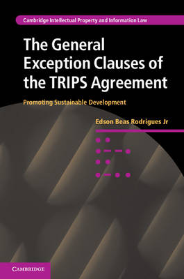 Cambridge Intellectual Property and Information Law: The General Exception Clauses of the TRIPS Agreement: Promoting Sustainable Development Series Number 17 (Hardback)