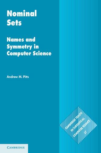 Nominal Sets: Names and Symmetry in Computer Science - Cambridge Tracts in Theoretical Computer Science 57 (Hardback)