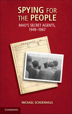 Spying for the People: Mao's Secret Agents, 1949-1967 (Hardback)