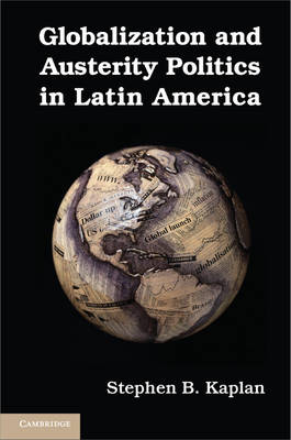 Cambridge Studies in Comparative Politics: Globalization and Austerity Politics in Latin America (Hardback)