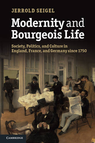 Modernity and Bourgeois Life: Society, Politics, and Culture in England, France and Germany since 1750 (Hardback)