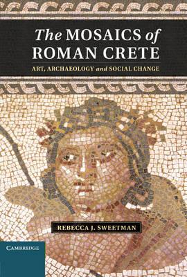 The Mosaics of Roman Crete: Art, Archaeology and Social Change (Hardback)