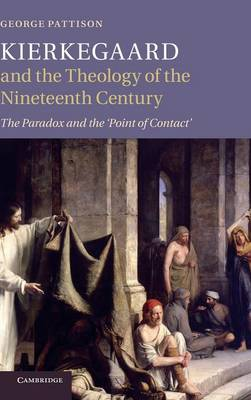 Kierkegaard and the Theology of the Nineteenth Century: The Paradox and the 'Point of Contact' (Hardback)